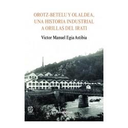 OROTZ.BETELU Y OLALDEA, UNA HISTORIA INDUSTRIAL A ORILLAS DEL IRATI