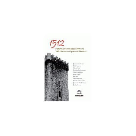 1512 NAFARROAREN KONKISTAK 500 URTE / 1512, 500 AÑOS DE CONQUISTA